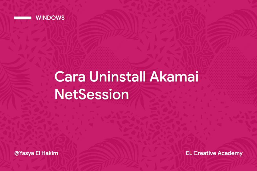 Mengenal Akamai NetSession dan Cara Menguninstalnya
