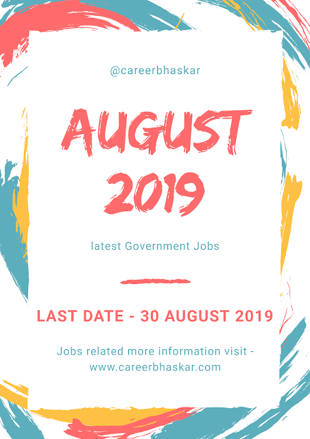 Latest Government Jobs August 2019, Latest Government Jobs August 2019, Sarkar naukri, jobs, government jobs, vacancy, august vacancy, august government jobs 2019, government jobs 2019.