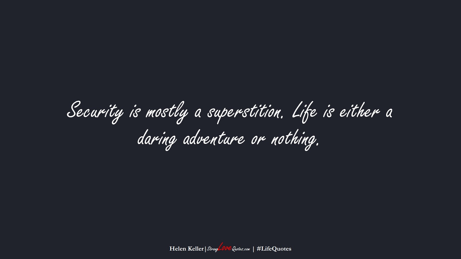 Security is mostly a superstition. Life is either a daring adventure or nothing. (Helen Keller);  #LifeQuotes