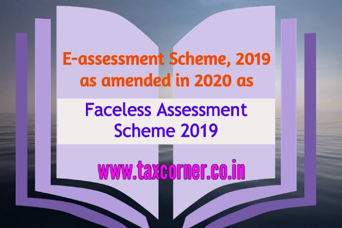 E-assessment Scheme, 2019 as amended in 2020 as Faceless Assessment Scheme, 2019