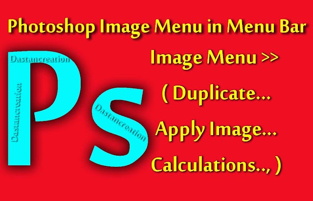 Duplicate, Apply Image, Calculations, Photoshop Image Menu Hindi Notes