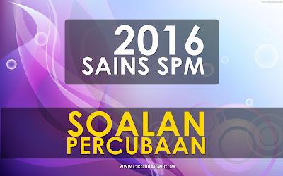Koleksi Soalan Percubaan Sains SPM 2016