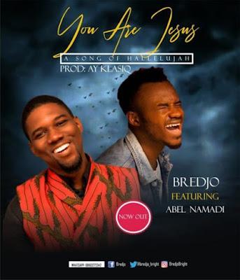Bredjo Ft. Abel Namadi – You Are Jesus