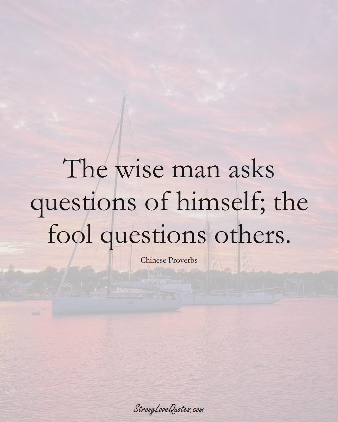 The wise man asks questions of himself; the fool questions others. (Chinese Sayings);  #AsianSayings