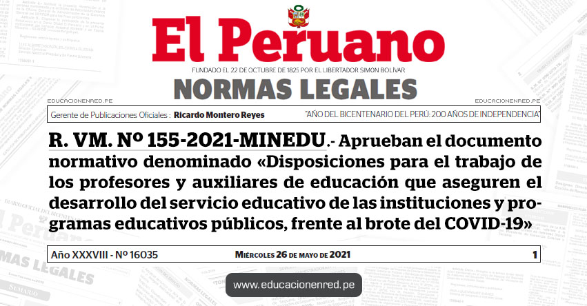 R. VM. Nº 155-2021-MINEDU.- Aprueban el documento normativo denominado «Disposiciones para el trabajo de los profesores y auxiliares de educación que aseguren el desarrollo del servicio educativo de las instituciones y programas educativos públicos, frente al brote del COVID-19»