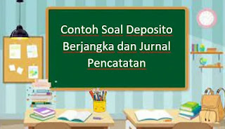 Contoh Soal Deposito Berjangka dan Jurnal Pencatatan