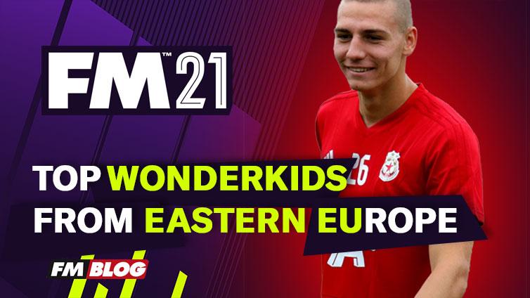 Football Manager 2021 Eastern Europe Wonderkids FM21