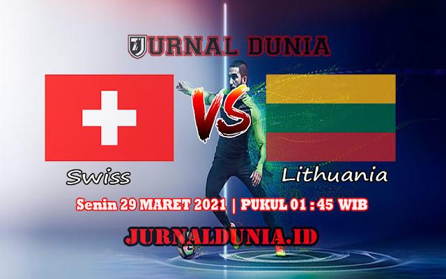 Prediksi Swiss Vs Lithuania , Senin 29 Maret 2021 Pukul 01.45 WIB