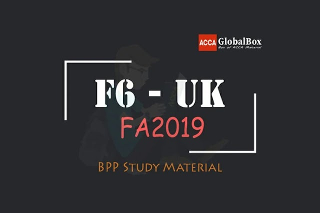 F6 - (FA2019) | Taxation (TX-UK) | BPP - STUDY TEXT and KIT | till March 2021