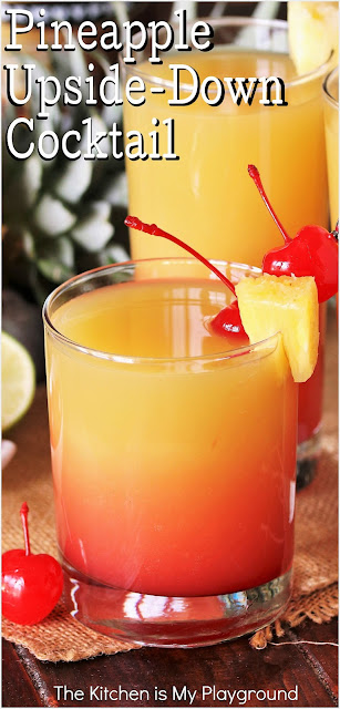 """Pineapple Upside-Down Cocktail ~ Who doesn't love a fabulously fruity cocktail in the summertime? With a delicious mix of pineapple juice, grenadine, & 3 liquors, this cake-inspired cocktail is just perfect for summer sipping. And with its """"sunrise"""" layered effect? -- It's sure one beautiful cocktail, too!  www.thekitchenismyplayground.com"""