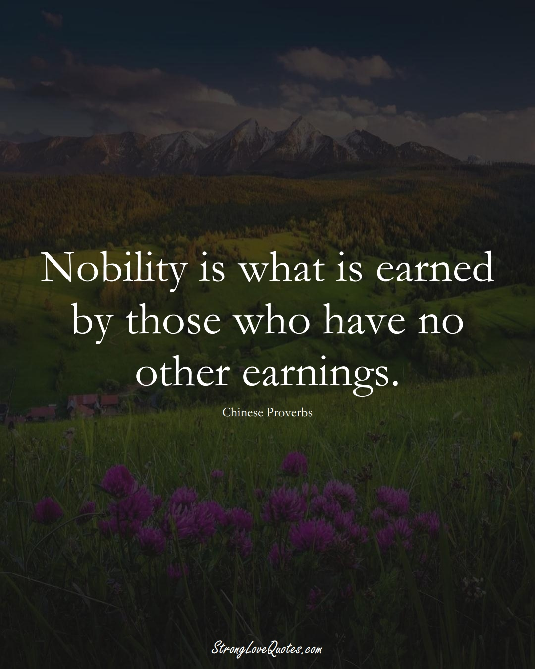 Nobility is what is earned by those who have no other earnings. (Chinese Sayings);  #AsianSayings