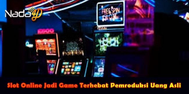 Slot Online Jadi Game Terhebat Pemroduksi Uang Asli