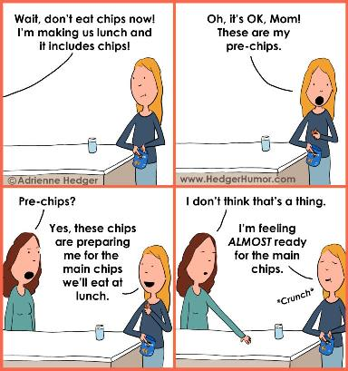 Pre-chips - the chips you have before you have chips with dinner #humor