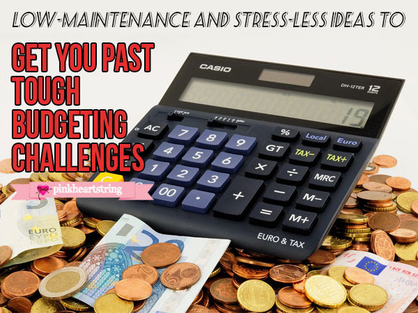 Low-Maintenance and Stress-less Ideas to Get You Past Tough Budgeting Challenges