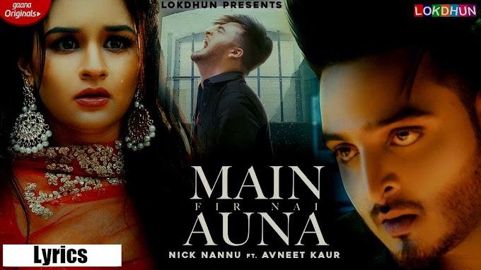 Main Fir Nai Auna Lyrics - Nick Nannu Ft. Avneet Kaur   Music Lyrics Villa