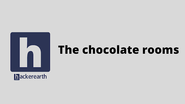 HackerEarth The chocolate rooms problem solution