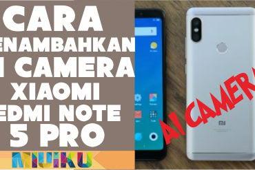 Cara Menambahkan AI Camera Xiaomi Redmi Note 5 Pro dengan Mudah