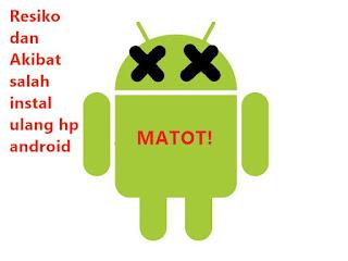 akibat dan resiko salah instal ulang hp smartphone android