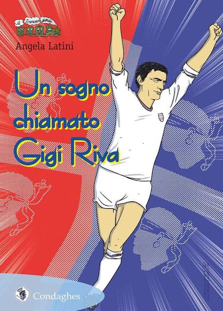 Un sogno Chiamato Gigi Riva - Angela Latini - Condaghes Ed.
