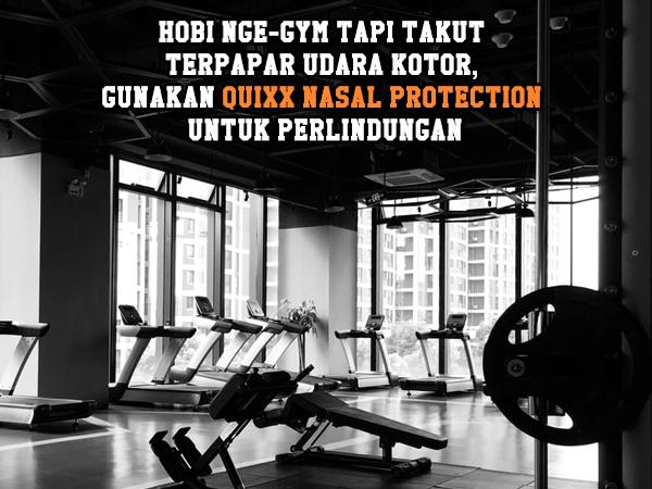 Hobi Nge-gym tapi takut terpapar udara kotor, Gunakan QUIXX Nasal Protection untuk Perlindungan