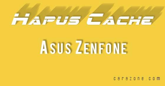 Cara Mudah Hapus Cache Data Zenfone 2 4 5 6 supaya Hp jadi Ringan