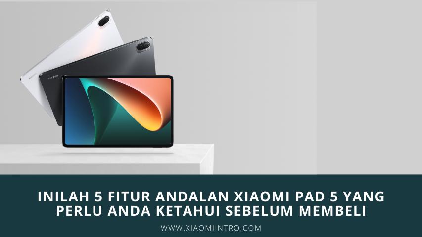 Inilah 5 Fitur Andalan Xiaomi Pad 5 Yang Perlu Anda Ketahui Sebelum Membeli