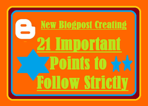 Creating a Blog Post- Strictly follow these 21 blog post Tips