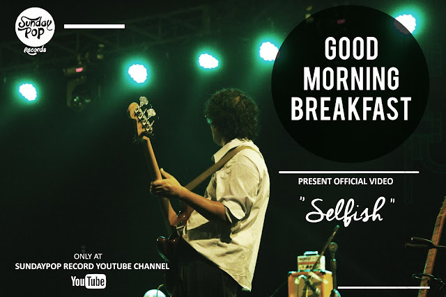 sundaypoprecords, good morning breakfast, videoklip selfish, single good morning breakfast, single selfish, video selfish,