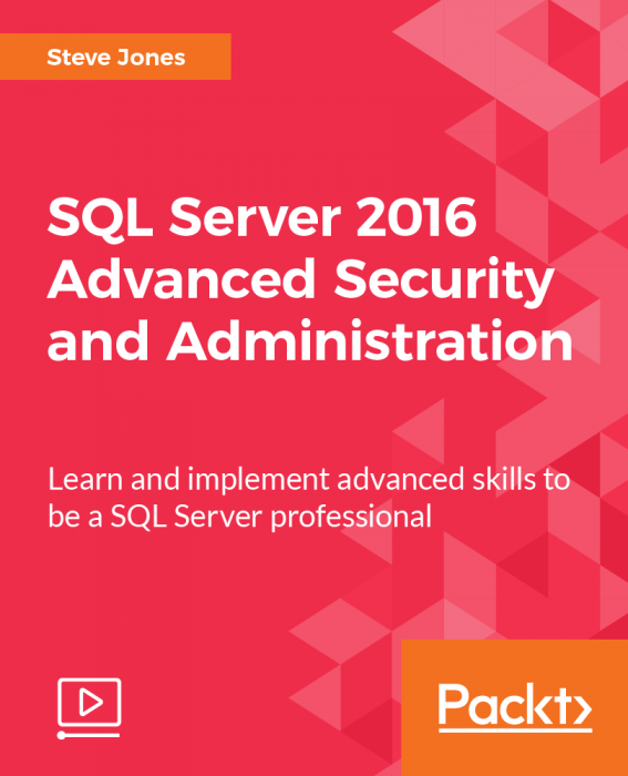SQL Server 2016 Advanced Security and Administration [Video