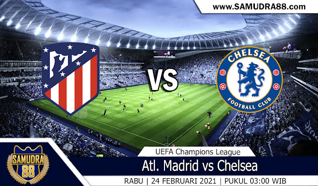 Prediksi Bola Terpercaya Atl. Madrid vs Chelsea 24 Februari 2021