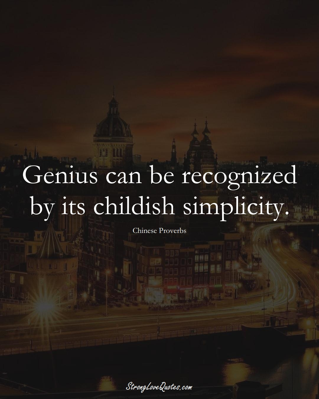Genius can be recognized by its childish simplicity. (Chinese Sayings);  #AsianSayings