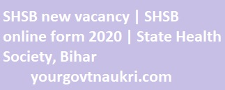 SHSB new vacancy 1050 post | SHSB online form 2020,SHSB new vacancy 1050 post | SHSB online form 2020,SHSB Recruitment, SHSB result, SHSB cho result 2020, SHSB full form.