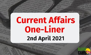 Current Affairs One-Liner: 2nd April 2021