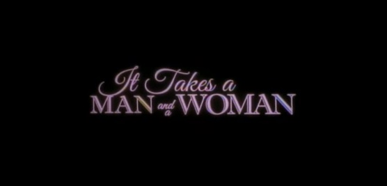 It Takes a Man and a Woman