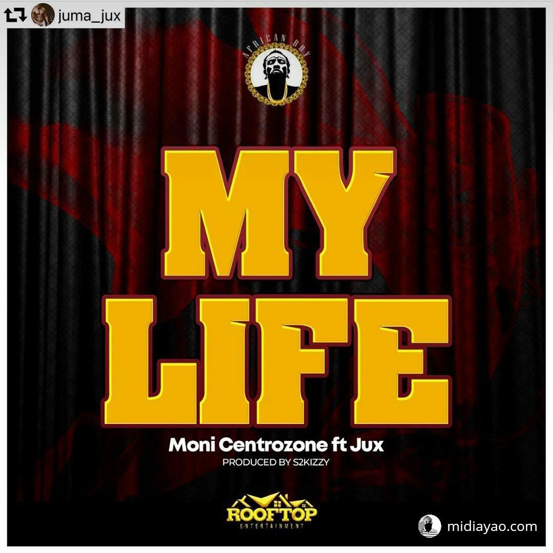Audio : Moni Centrozone & Jux - My Life | Mp3 Download