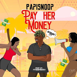 Papisnoop ft. Naira Marley - Pay Her Money