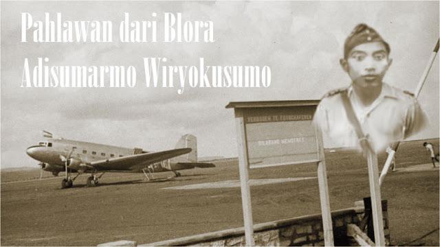 Pahlawan dari Blora Adisumarmo Wiryokusumo - Blogger Blora