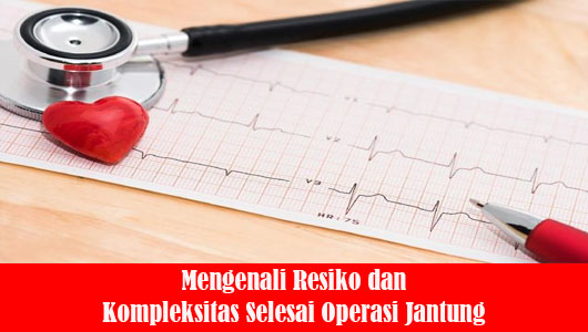 Mengenali Resiko dan Kompleksitas Selesai Operasi Jantung