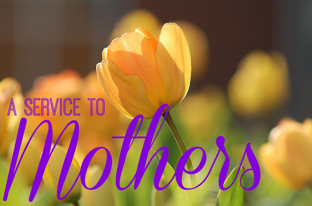 A Service to Mothers - A faith-filled service project for Mother's Day