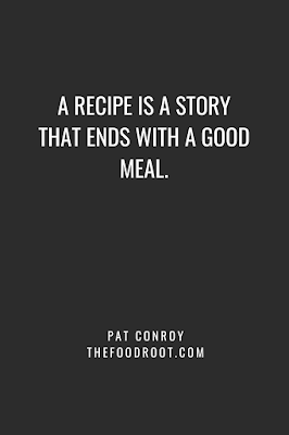 A recipe is a story that ends with a good meal.