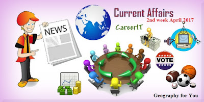 Current Affairs, 2nd week of April 2017