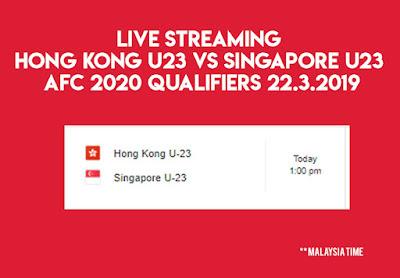 Live Streaming Hong Kong U23 Vs Singapore U23 AFC 2020 Qualifiers 22.3.2019