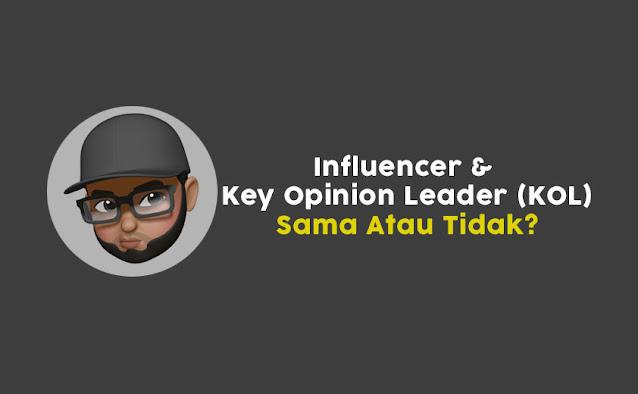 Influencer & Key Opinion Leader (KOL); Sama Atau Tidak?