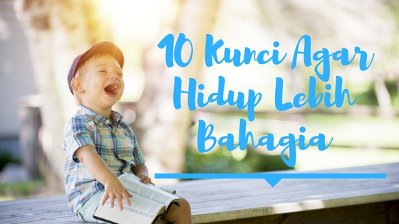 10 Kunci Agar Hidup Lebih Bahagia