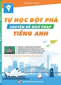 Tự Học Đột Phá Tiếng Anh - Chuyên Đề Ngữ Pháp Tiếng Anh - Dương Hương, Hoa Nguyễn
