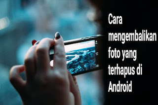 Cara mengembalikan foto yang terhapus di android tanpa komputer