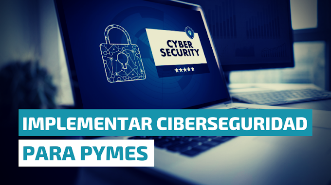 Implementar Ciberseguridad para las PYMEs