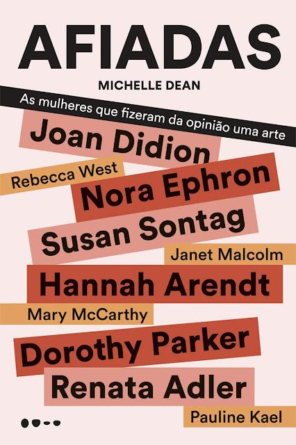 Afiadas As mulheres que fizeram da opinião uma arte - Michelle Dean