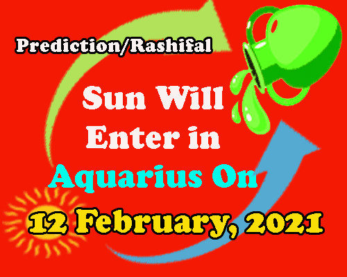 all about Sun transit in Aquarius on 12 february 2021 predictions by best astrologer in india