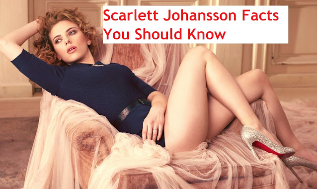 Scarlett Johansson Facts You Should Know
